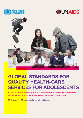 Global Standards for Quality Health Care Services for Adolescents: WHO/UNAIDS, 2015