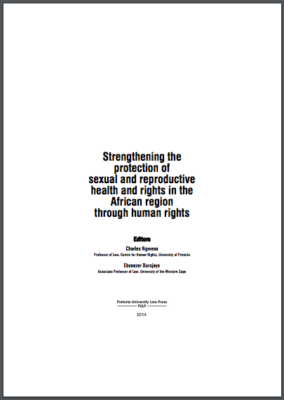 Strengthening the protection of sexual and reproductive health and rights in the African region through human rights, Charles Ngwena & Ebenezer Durojaye, 2014