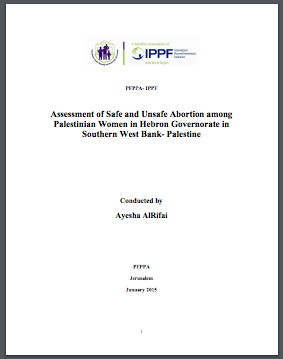 Palestine: Assessment of Safe and Unsafe Abortion among Palestinian Women in Hebron Governorate in Southern West Bank- Palestine: Family Planning and Protection Association, 2015