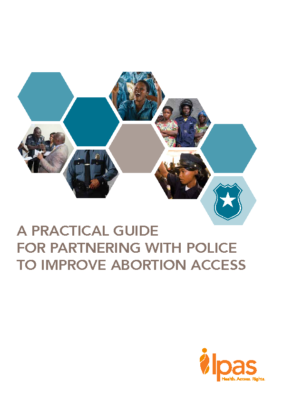 A practical guide for partnering with police to improve abortion access: Ipas, 2016