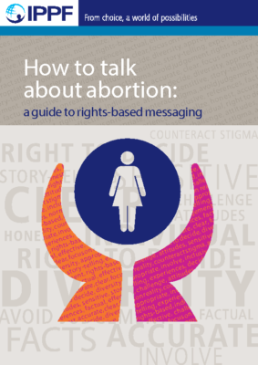 How to talk about abortion: A guide to rights-based messaging, 2015