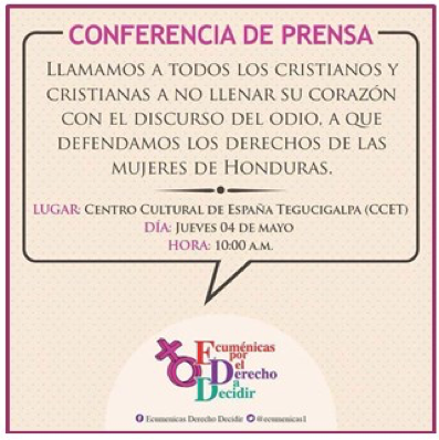 """We call on all Christian men and women not to fill your hearts with the discourse of hatred, but to defend the rights of the women of Honduras. Press conference, 4 May, Ecumenical Women for the Right to Decide, Somos Muchas"