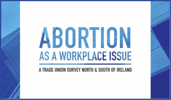 NORTH & SOUTH OF IRELAND – Abortion as a Workplace Issue: A Trade Union Survey North & South of Ireland