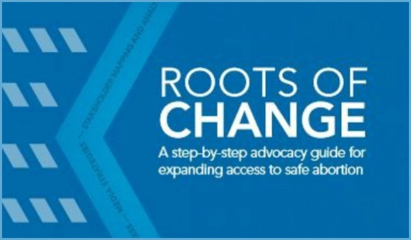 IPAS – Roots of Change: A step-by-step advocacy guide for expanding access to safe abortion