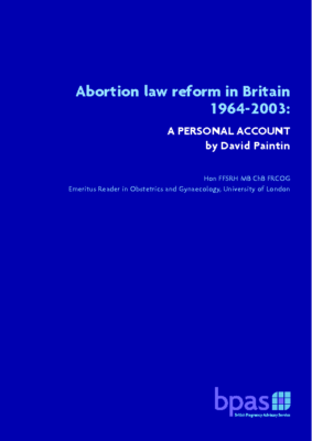 Abortion law reform in Britain 1964-2003: a personal account by David Paintin: BPAS, 2015